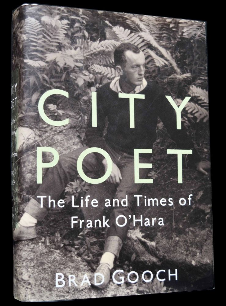 City Poet: The Life and Times of Frank O'Hara. Frank O'Hara, Brad Gooch.