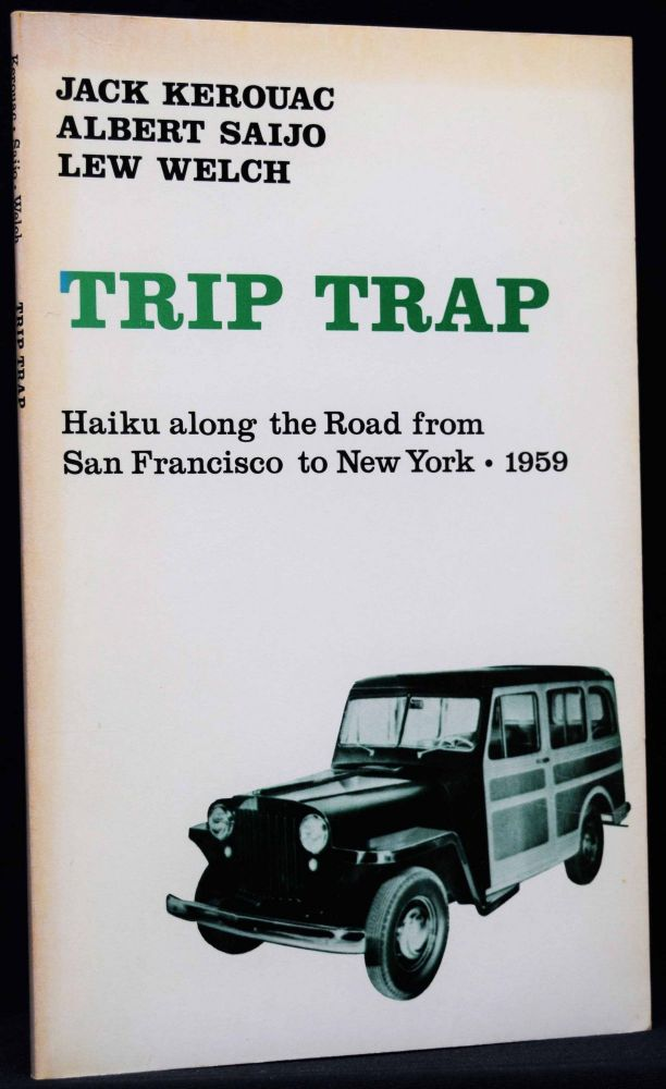 Trip Trap: Haiku Along the Road from San Francisco to New York, 1959. Jack Kerouac, Albert Saijo,...