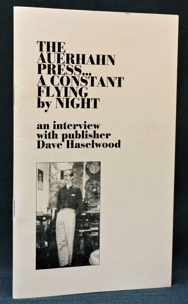 The Auerhahn Press: A Constant Flying by Night. Dave Haselwood.