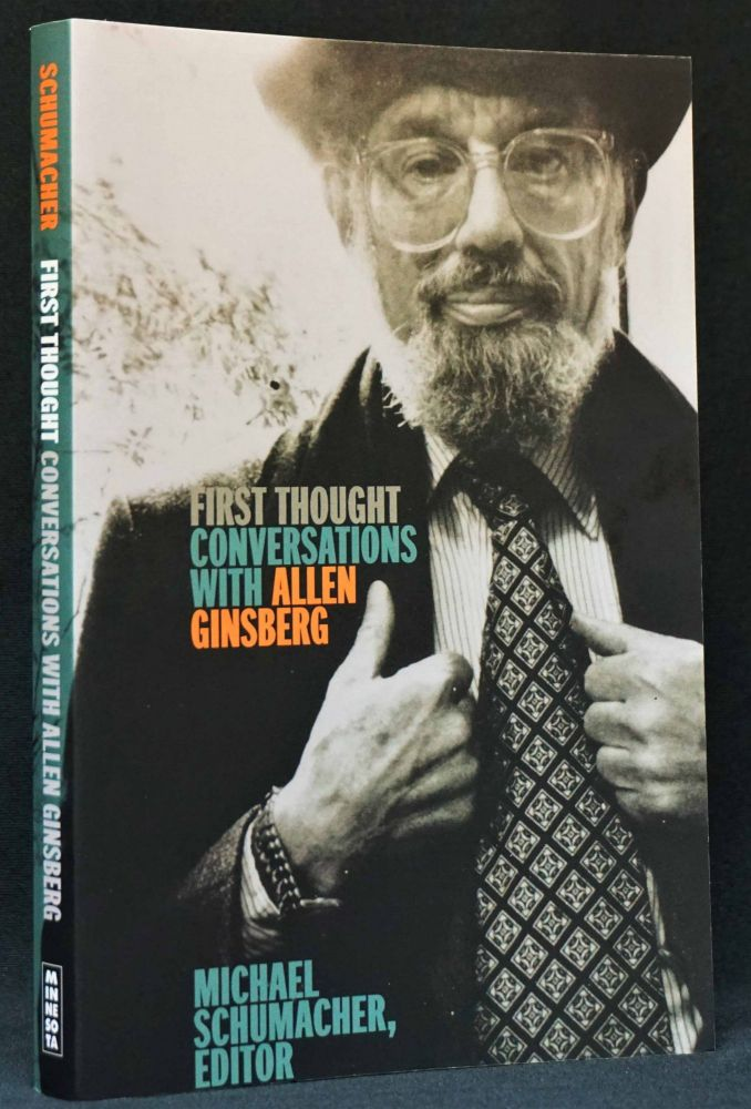First Thought: Conversations with Allen Ginsberg. Allen Ginsberg, Michael Schumacher.