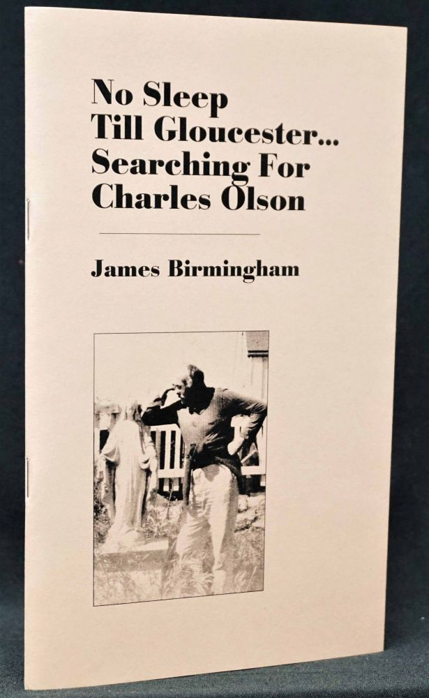 No Sleep Till Gloucester...Searching For Charles Olson. Charles Olson, James [Jed Birmingham.
