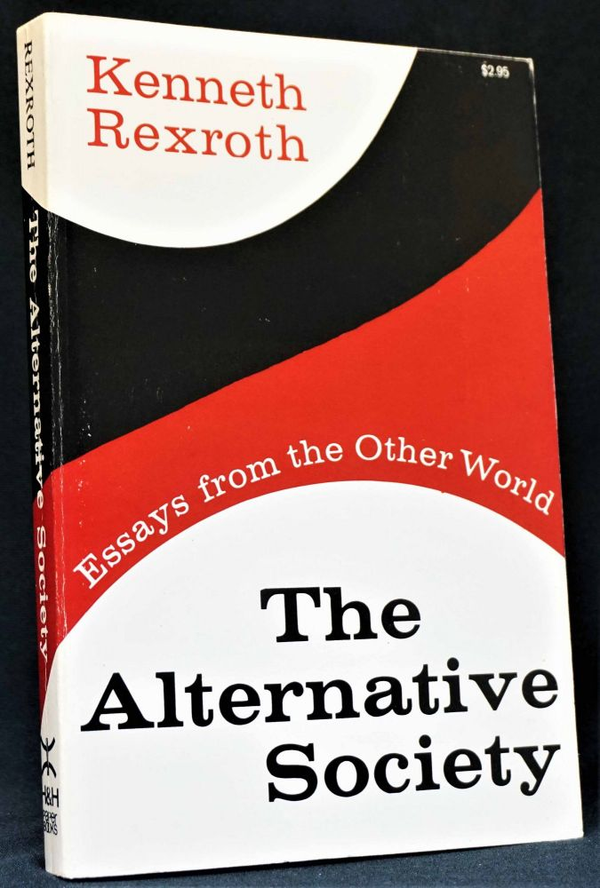 The Alternative Society: Essays from the Other World. Kenneth Rexroth