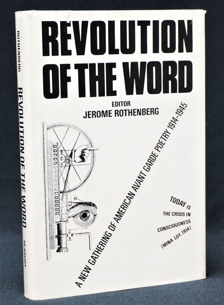 Revolution of the Word: A New Gathering of American Avant Garde Poetry 1914-1945. Jerome Rothenberg, Hart Crane, Harry Crosby, e. e., Cummings, Hilda Doolittle, H. D., Marcel Duchamp, Robert Duncan, T. S. Eliot, Charles Henri Ford, Jackson Mac Low, Marianne Moore, Charles Olson, Kenneth Patchen, Ezra Pound, Kenneth Rexroth, Carl Sandburg, Gertrude Stein, Wallace Stevens, William Carlos Williams.