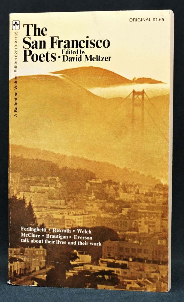 The San Francisco Poets. Richard Brautigan, William Everson, Brother Antoninus, David- Meltzer, /interviewer, Lawrence Ferlinghetti, Michael McClure, Kenneth Rexroth, Lew Welch.