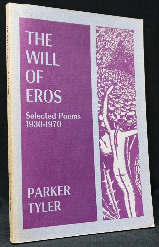 The Will of Eros: Selected Poems 1930-1970. Parker Tyler.