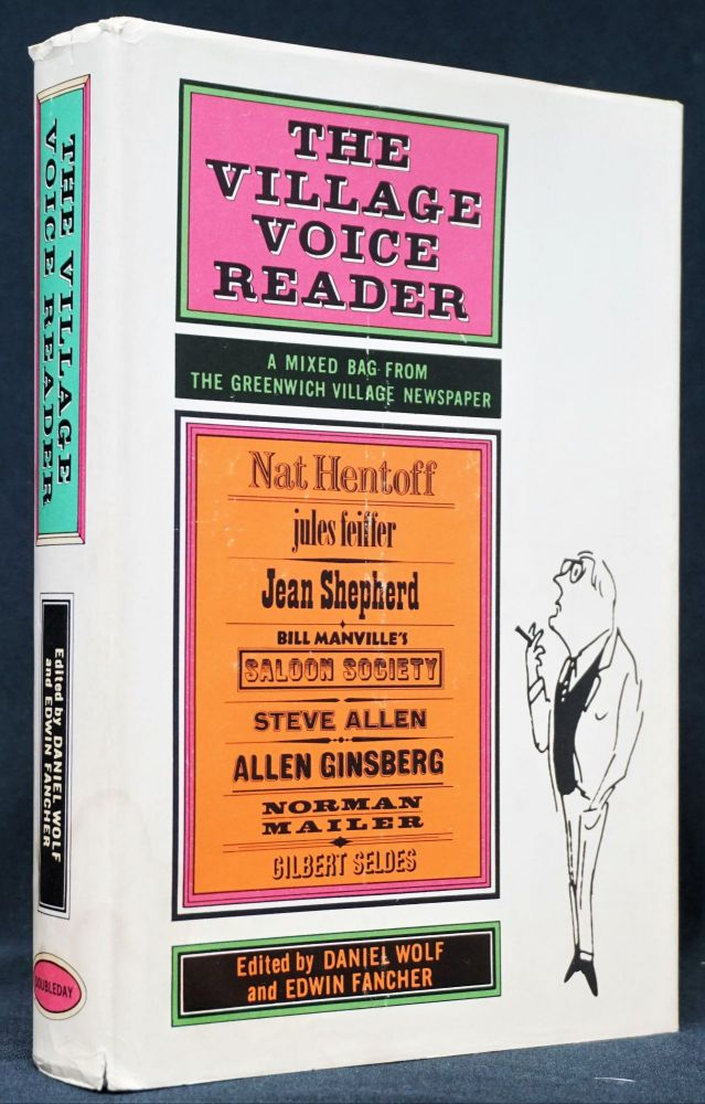 The Village Voice Reader: A Mixed Bag from the Greenwich Village Newspaper. Steve Allen, Julian Beck, John Cage, Edwin Fancher, Jules Feiffer, Allen Ginsberg, Nat Hentoff, Seymour Krim, Norman Mailer, Kenneth Tynan, Daniel Wolf.