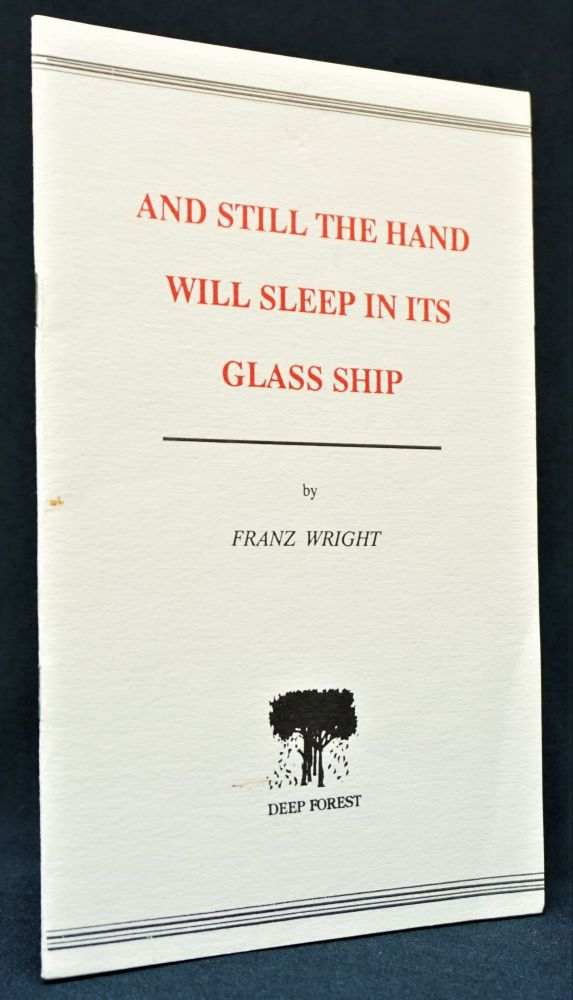 And Still the Hand Will Sleep in its Glass Ship. Franz Wright.