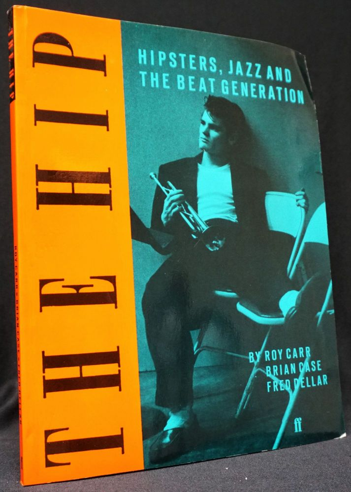 The Hip: Hipsters, Jazz and the Beat Generation. Roy Carr, Brian Case, Fred Dellar