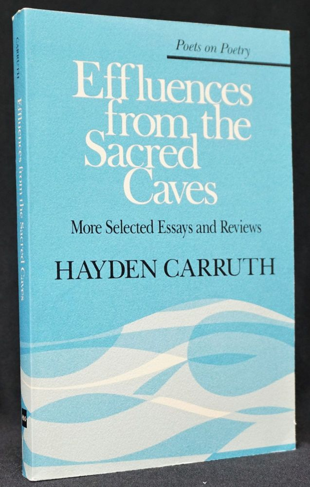 Effluences from the Sacred Caves: More Selected Essays and Reviews. Hayden Carruth.
