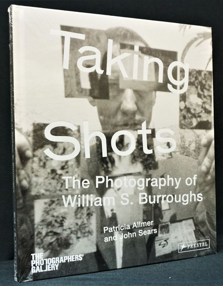 Taking Shots: The Photography of William S. Burroughs. Patricia Allmer, John Sears, William S....