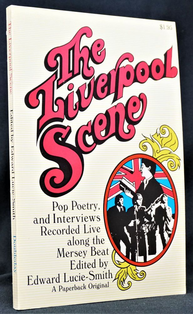 The Liverpool Scene: Pop Poetry, and Interviews Recorded Live along the Mersey Beat. Edward...