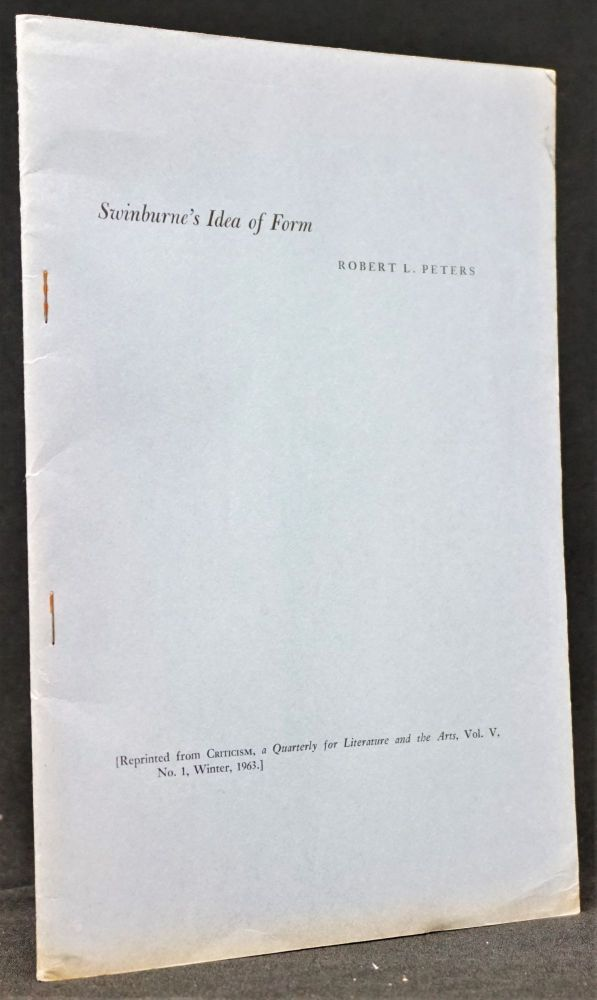 Swinburne's Idea of Form (Reprinted from Criticism, a Quarterly for Literature and the Arts, Vol. V, No. 1, Winter 1963). Robert Peters.