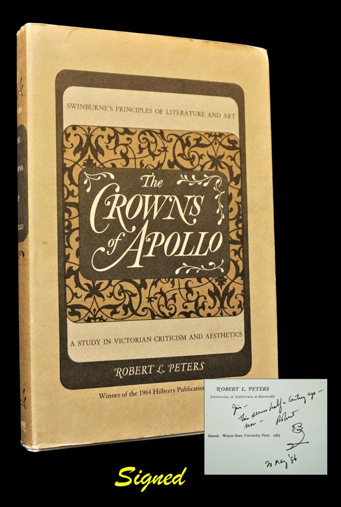 The Crowns of Apollo: Swinburne's Principles of Literature and Art; A Study in Victorian Criticism and Aesthetics. Robert Peters.