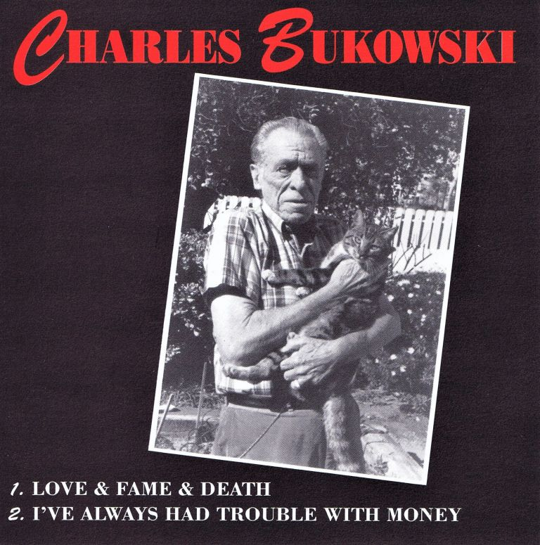 Love & Fame & Death; I've Always Had Trouble With Money. Charles Bukowski