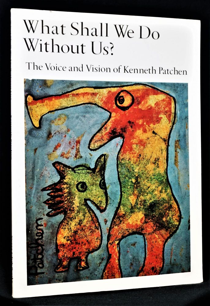 What Shall We Do Without Us?: The Voice and Vision of Kenneth Patchen. Kenneth Patchen