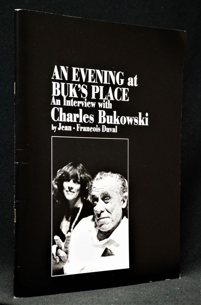 An Evening at Buk's Place: An Interview with Charles Bukowski. Charles Bukowski, Jean-Francois...