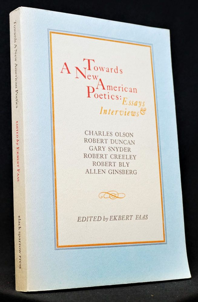 Towards A New American Poetics: Essays & Interviews. Ekbert Faas, Robert Bly, Robert Creeley,...