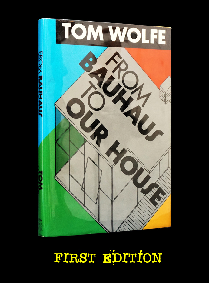 From Bauhaus to Our House. Tom Wolfe.