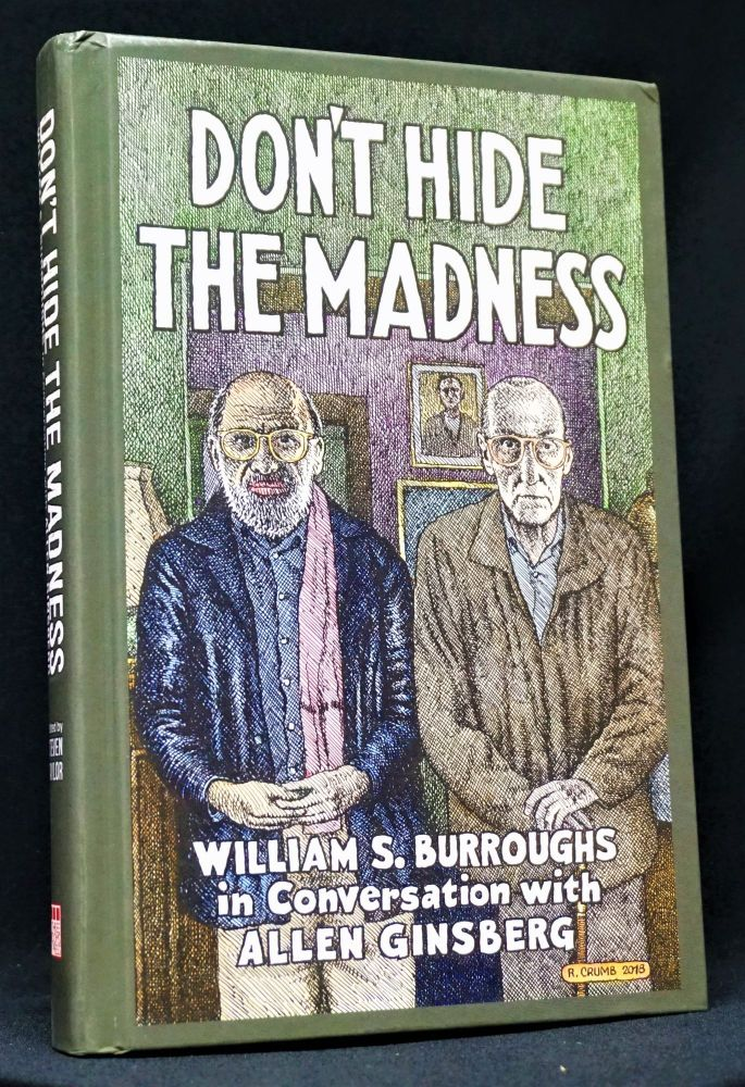 Don't Hide the Madness: William S. Burroughs in Conversation with Allen Ginsberg. William S. Burroughs, Allen Ginsberg.