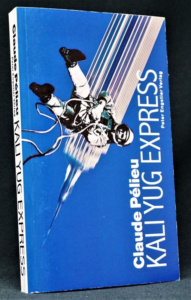 Kali Yug Express (First German Edition). Claude Pelieu.