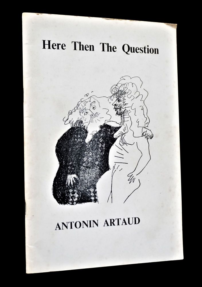 Here Then The Question. Antonin Artaud