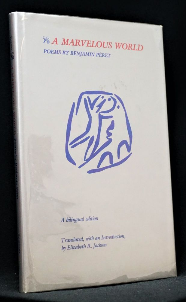 A Marvelous World: Poems by Benjamin Peret. Benjamin Peret.