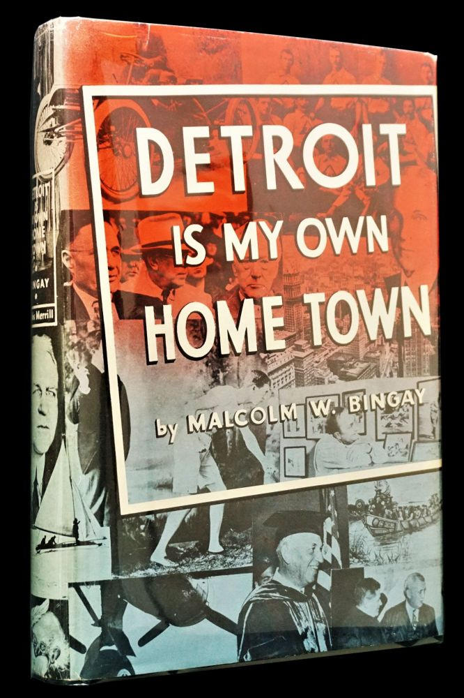 Detroit Is My Own Home Town. Malcolm W. Bingay