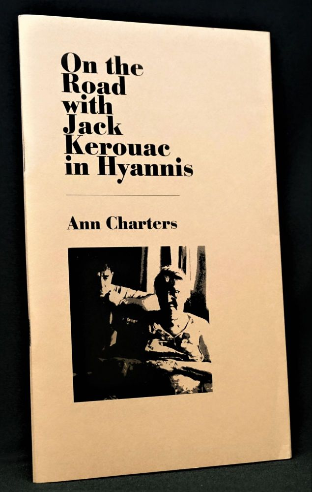 On the Road with Jack Kerouac in Hyannis. Ann Charters, Jack Kerouac