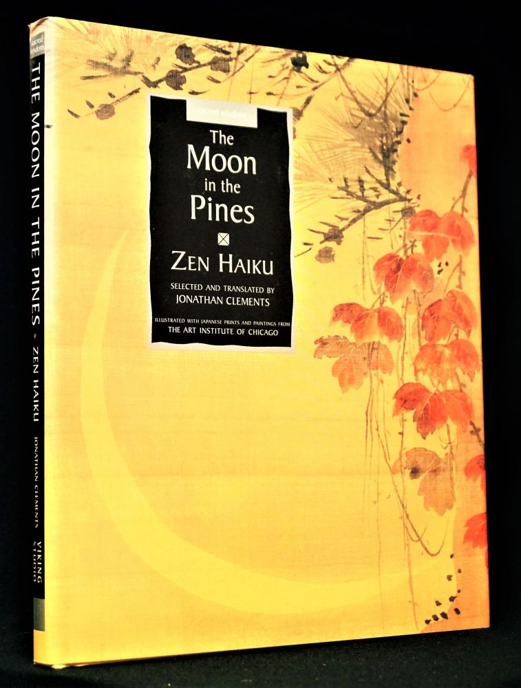 The Moon in the Pines: Zen Haiku. Jonathan Clements