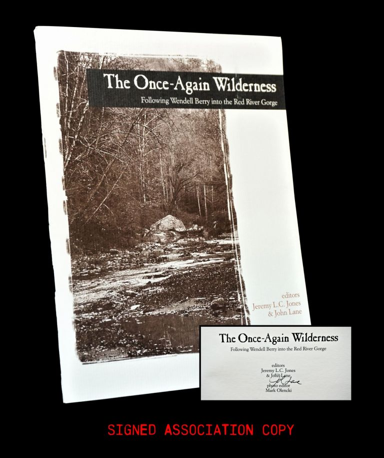 The Once-Again Wilderness: Following Wendell Berry into the Red River Gorge. Jeremy L. C. Jones,...
