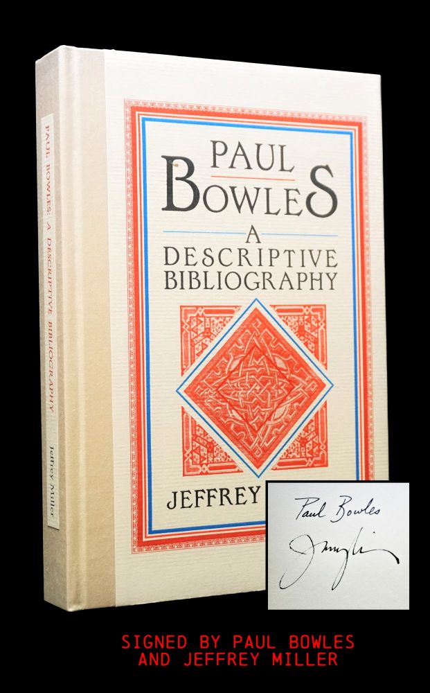 Paul Bowles: A Descriptive Bibliography. Jeffrey Miller, Paul Bowles