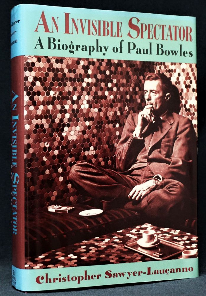 An Invisible Spectator: A Biography of Paul Bowles. Christopher Sawyer-Laucanno, Paul Bowles.