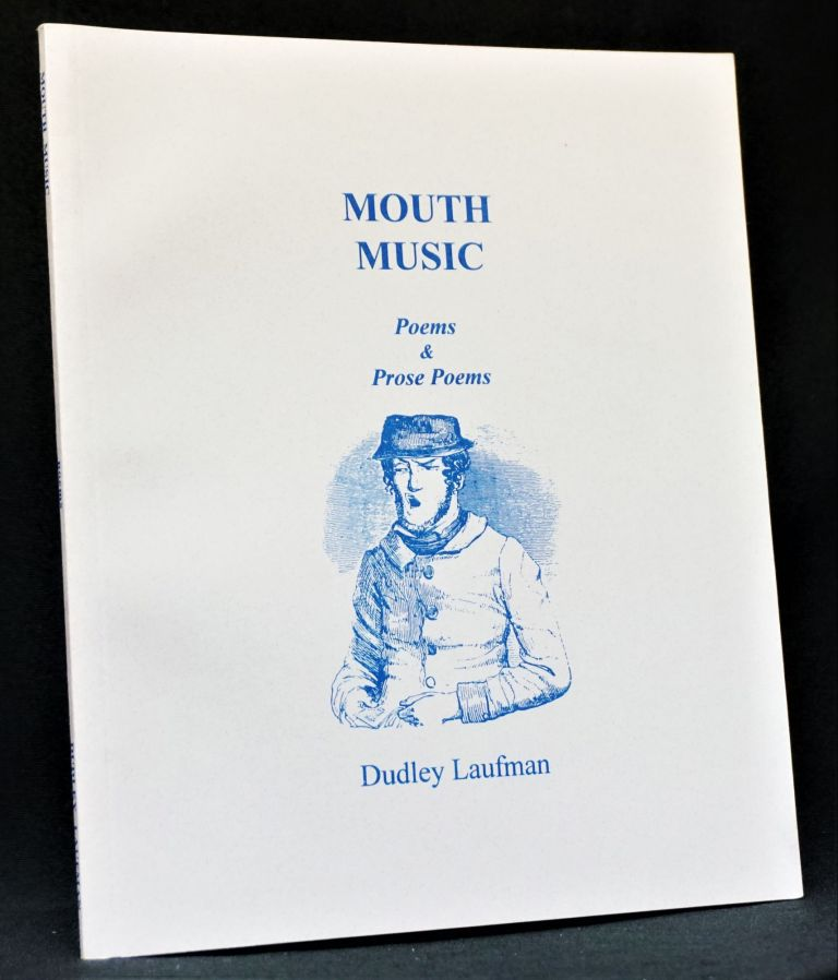 Mouth Music: Poems & Prose Poems. Dudley Laufman