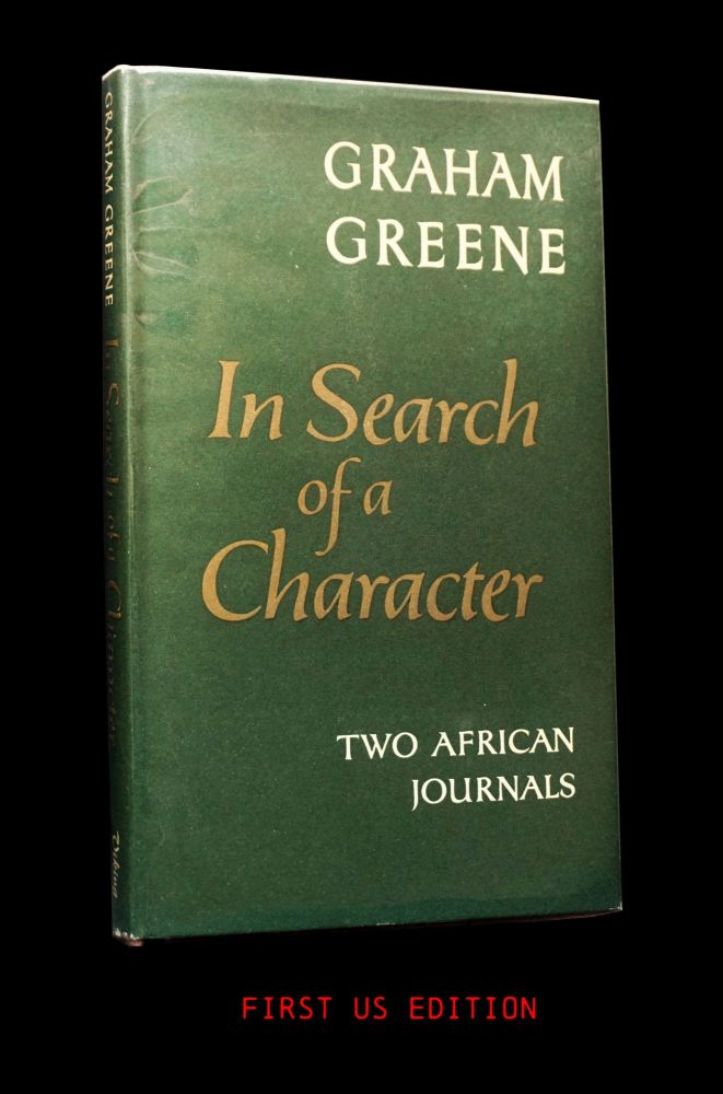 In Search of a Character: Two African Journals. Graham Greene