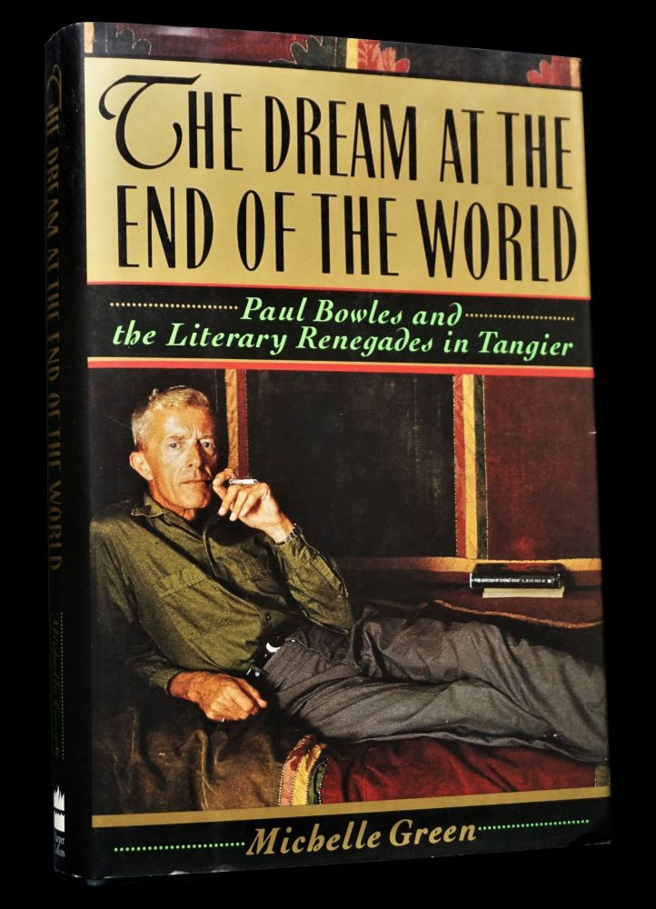 The Dream at the End of the World: Paul Bowles and the Literary Renegades in Tangier. Michelle...