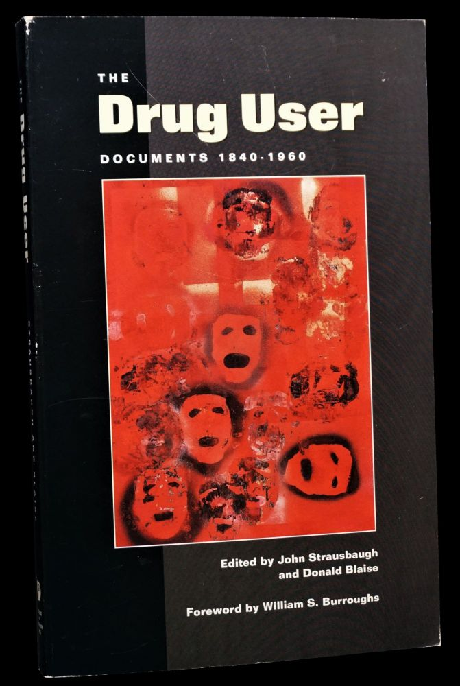 The Drug User Documents: 1840-1960. Antonin Artaud, Charles Baudelaire, William S. Burroughs,...