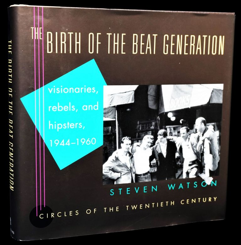 The Birth of the Beat Generation: Visionaries, Rebels, and Hipsters, 1944-1960. William S....