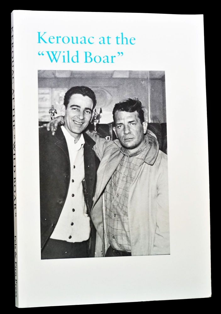 "Kerouac at the ""Wild Boar"" & Other Skirmishes (Compiled by John Montgomery). John Montgomery,..."