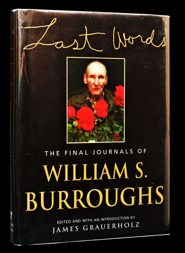 Last Words: The Final Journals of William S. Burroughs. William S. Burroughs