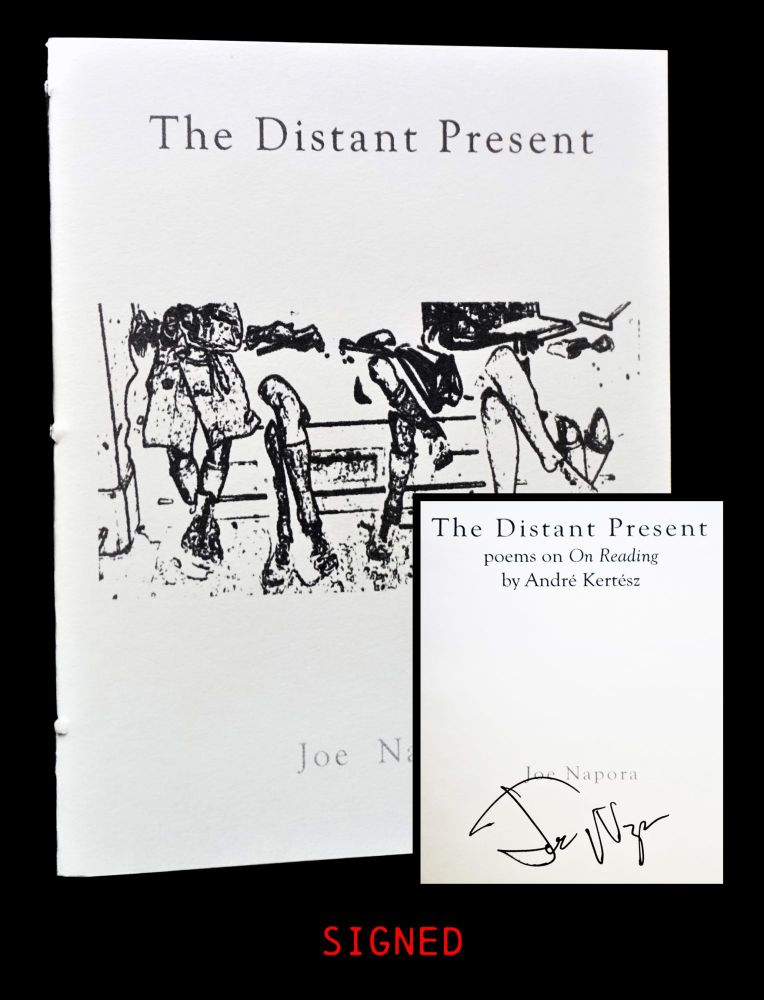 The Distant Present: Poems on On Reading by Andre Kertesz. Joe Napora, Andre Kertesz