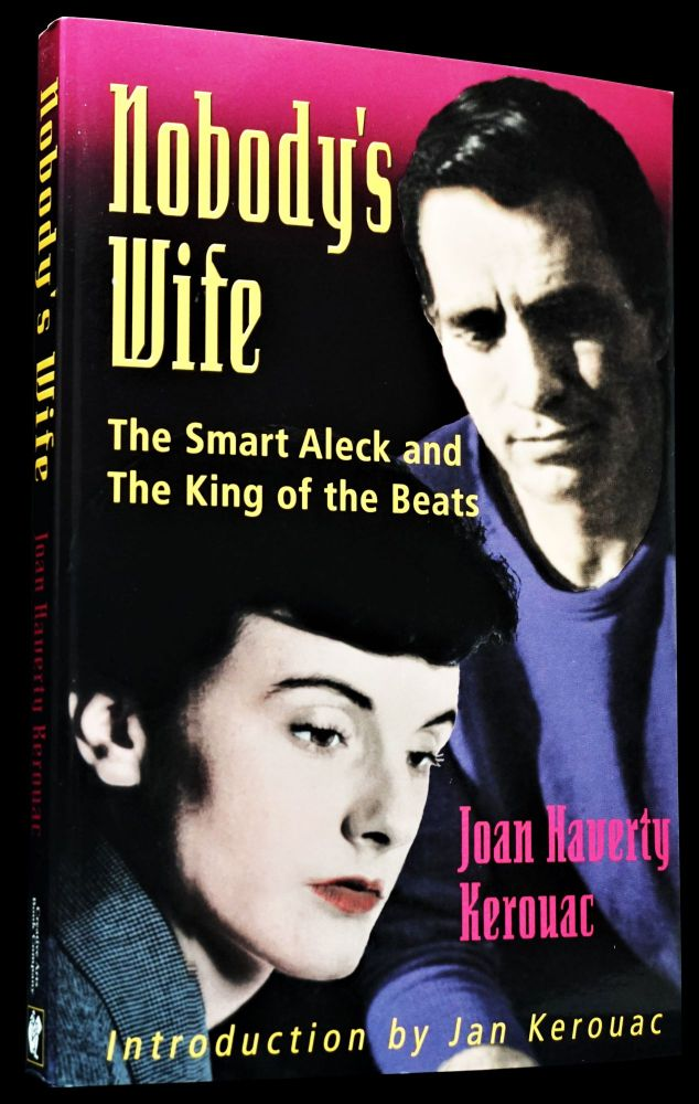 Nobody's Wife: The Smart Aleck and The King of the Beats. Joan Haverty Kerouac, Jack Kerouac