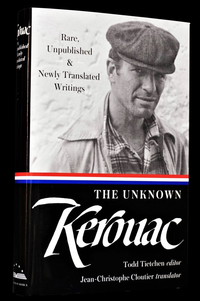 The Unknown Kerouac: Rare, Unpublished & Newly Translated Writings. Jack Kerouac