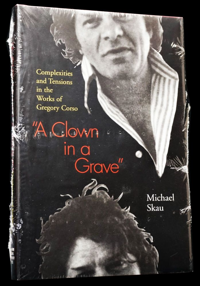 A Clown in a Grave: The Complexities and Tensions in the Works of Gregory Corso. Michael Skau, Gregory Corso.