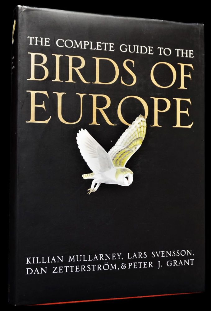 The Complete Guide to the Birds of Europe. Peter J. Grant, Killian Mullarney, Lars Svensson, Dan...