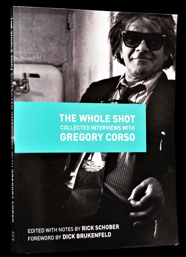 The Whole Shot: Collected Interviews with Gregory Corso. Gregory Corso
