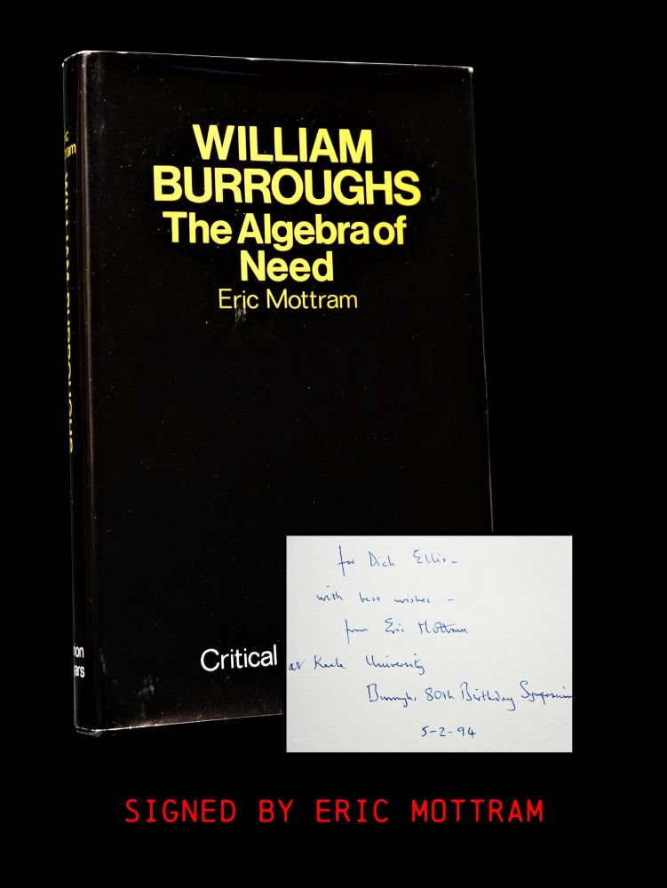 William Burroughs: The Algebra of Need. Eric Mottram, William S. Burroughs