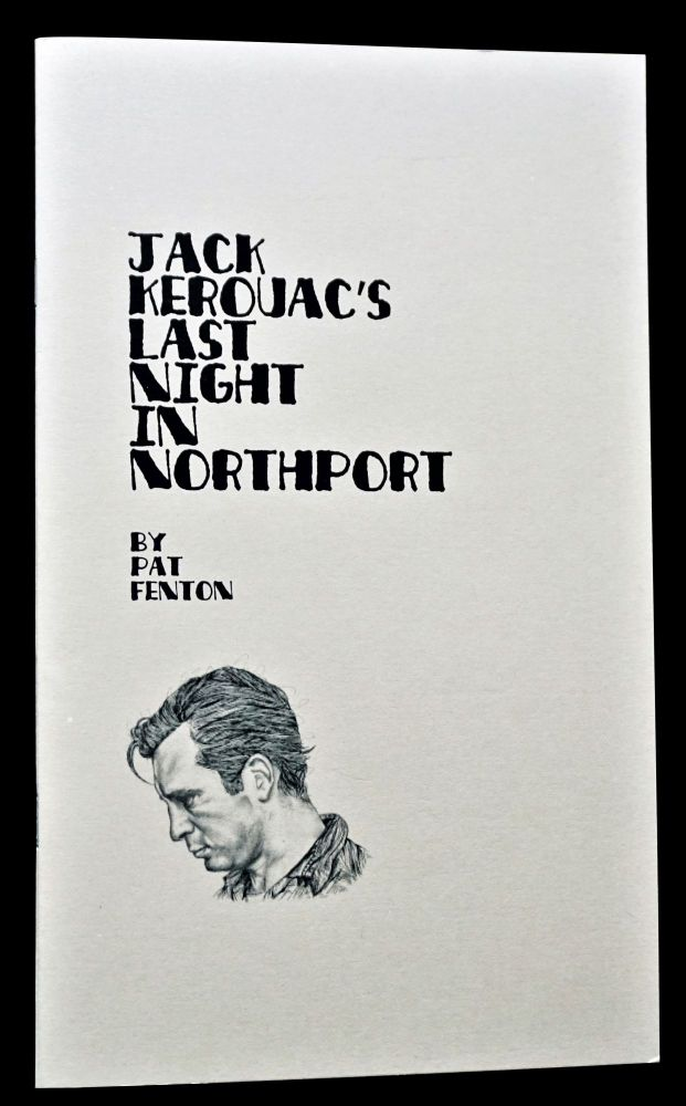 Jack Kerouac's Last Night in Northport. Pat Fenton, Jack Kerouac