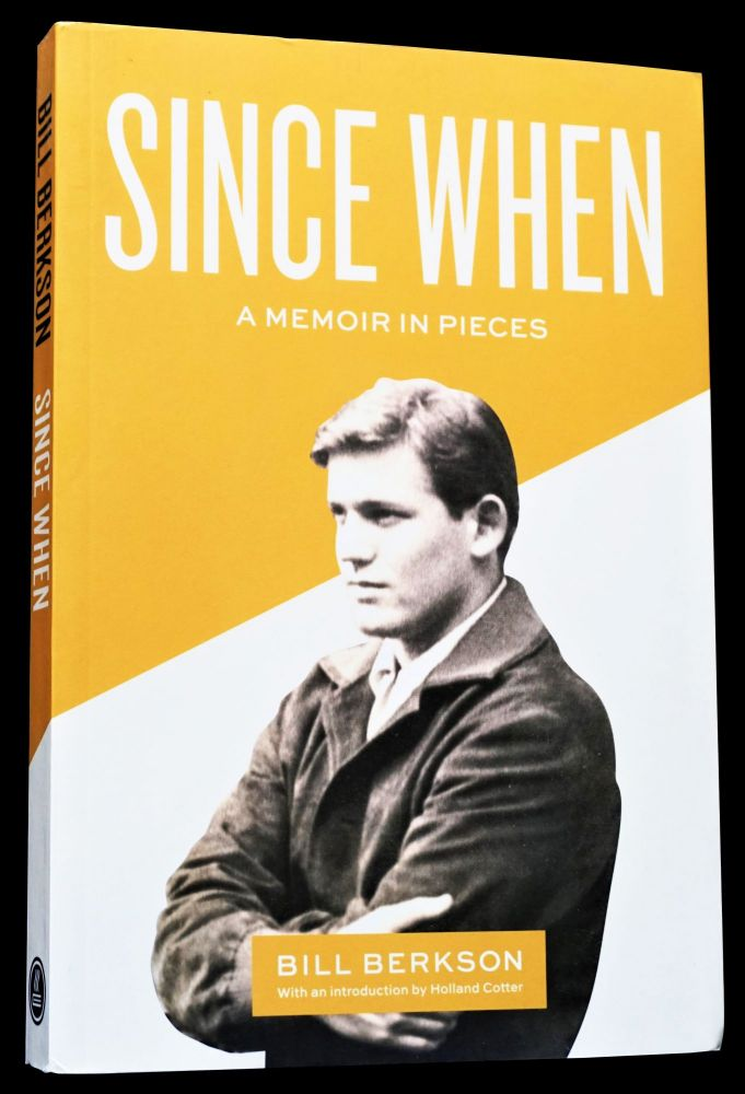 Since When: A Memoir in Pieces. Bill Berkson