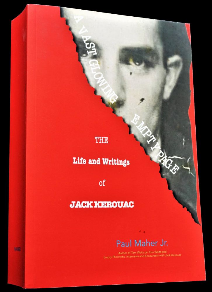 A Vast Glowing Empty Page: The Life and Writings of Jack Kerouac. Paul Maher Jr., Jack Kerouac