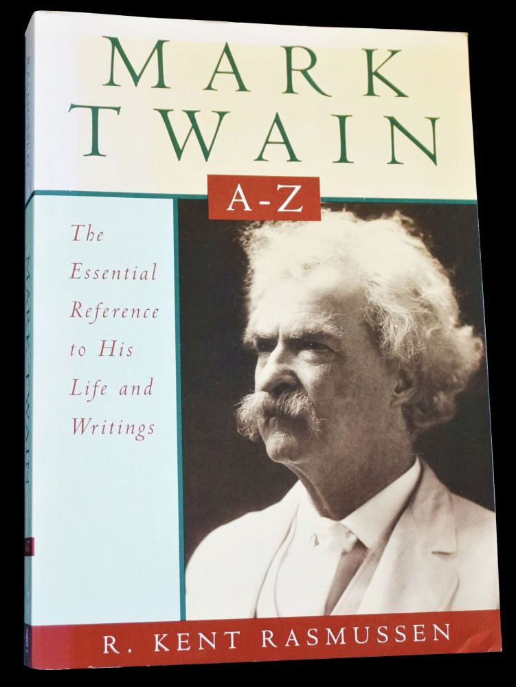 Mark Twain A-Z: The Essential Reference to His Life and Writings. R. Kent Rasmussen, Mark Twain.